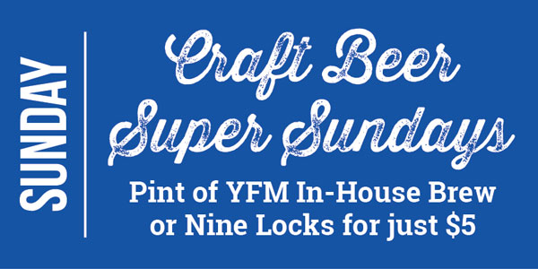 Craft Beer Super Sundays -Pint of YFM In-House Brew or Nine Locks for just $5