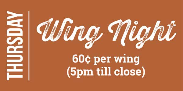 Thursday - Wing Night 60¢ per wing (5pm till close)